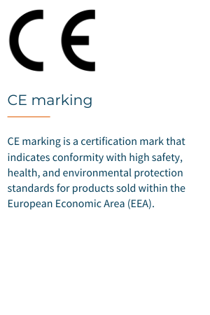 CE marking is a certification mark that indicates conformity with high safety, health, and environmental protection standards for products sold within the European Economic Area (EEA).