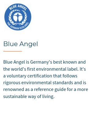 Blue Angel is Germany's best known and the world's first environmental label. It's a voluntary certification that follows rigorous environmental standards and is renowned as a reference guide for a more sustainable way of living.